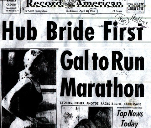 """Hub Bride First Gal to Run Marathon"": The famous headline from the day after Bobbi Gibb became the first woman to run the entire Boston Marathon."